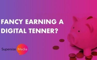 Fancy Earning a Digital Tenner?